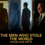 The Men Who Stole the World (and got away with it)