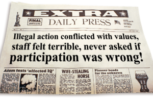 "Graphic of newspaper with headline that reads, ""Illegal action conflicted with values, staff felt terrible, never asked if participation was wrong."""